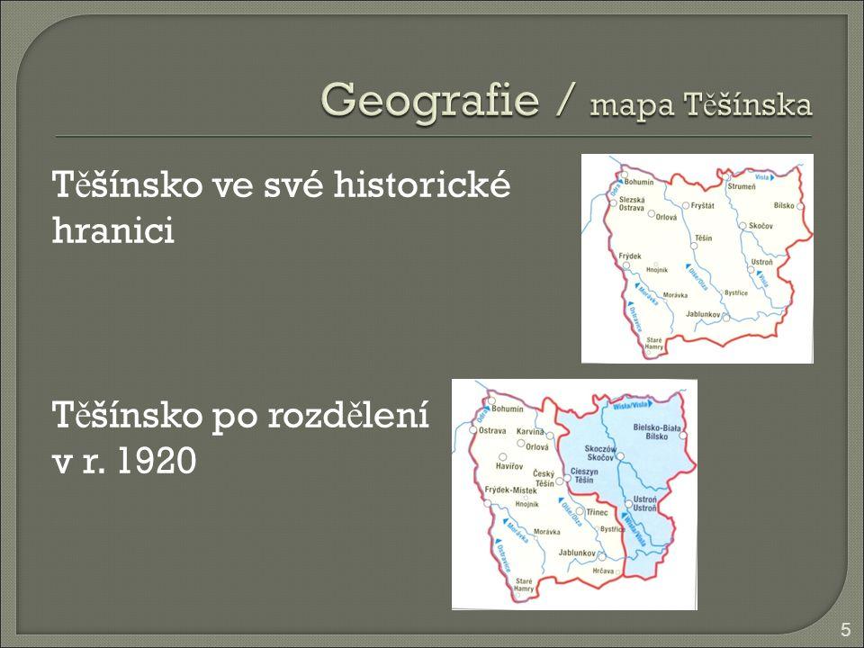 T ě šínsko ve své historické hranici T ě šínsko po rozd ě lení v r. 1920 5