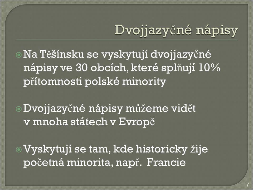  Na T ě šínsku se vyskytují dvojjazy č né nápisy ve 30 obcích, které spl ň ují 10% p ř ítomnosti polské minority  Dvojjazy č né nápisy m ůž eme vid