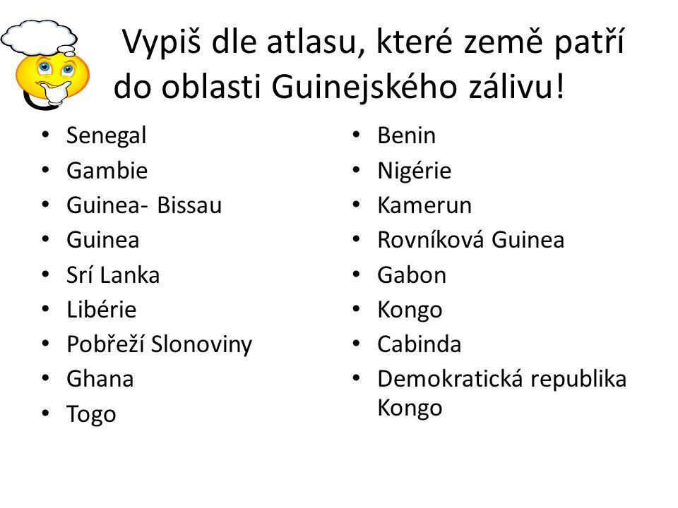 Vypiš dle atlasu, které země patří do oblasti Guinejského zálivu! Senegal Gambie Guinea- Bissau Guinea Srí Lanka Libérie Pobřeží Slonoviny Ghana Togo