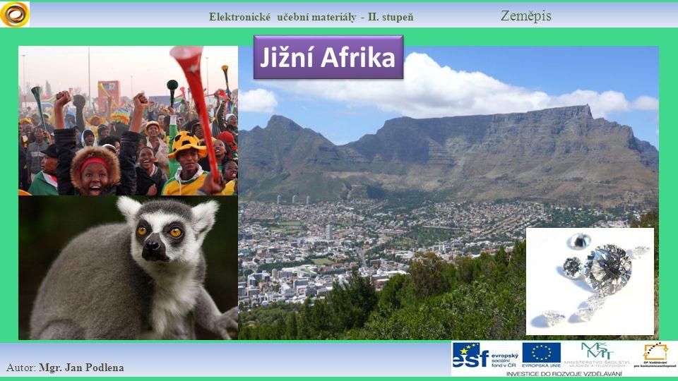 Elektronické učební materiály - II. stupeň Zeměpis Autor: Mgr. Jan Podlena Jižní Afrika