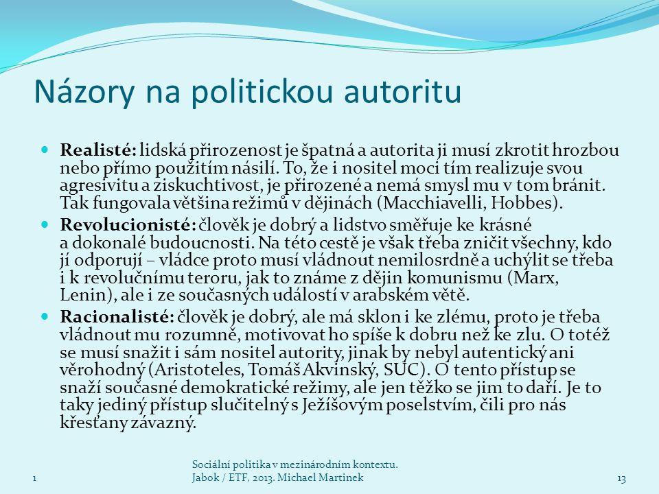 Názory na politickou autoritu Realisté: lidská přirozenost je špatná a autorita ji musí zkrotit hrozbou nebo přímo použitím násilí.