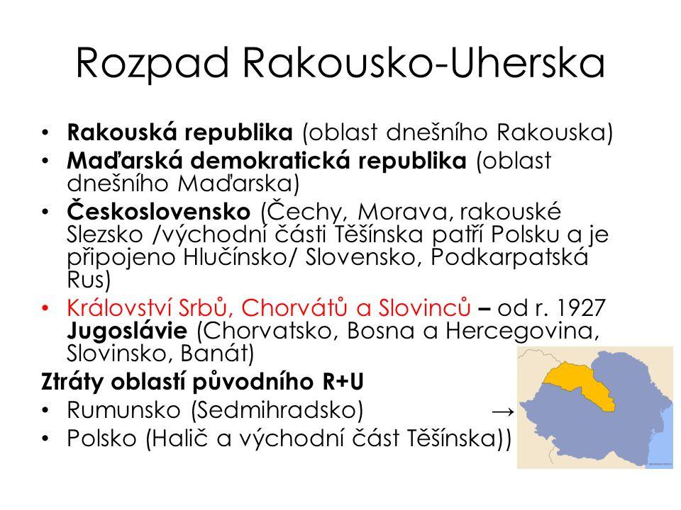 Rozpad Rakousko-Uherska Rakouská republika (oblast dnešního Rakouska) Maďarská demokratická republika (oblast dnešního Maďarska) Československo (Čechy, Morava, rakouské Slezsko /východní části Těšínska patří Polsku a je připojeno Hlučínsko/ Slovensko, Podkarpatská Rus) Království Srbů, Chorvátů a Slovinců – od r.