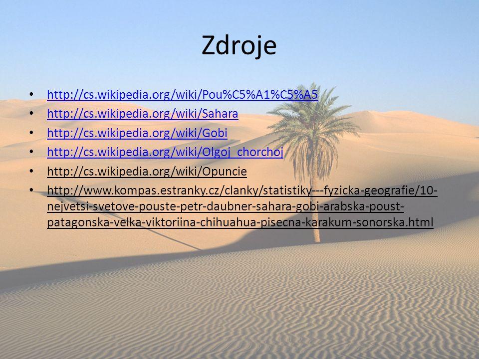 Zdroje http://cs.wikipedia.org/wiki/Pou%C5%A1%C5%A5 http://cs.wikipedia.org/wiki/Sahara http://cs.wikipedia.org/wiki/Gobi http://cs.wikipedia.org/wiki
