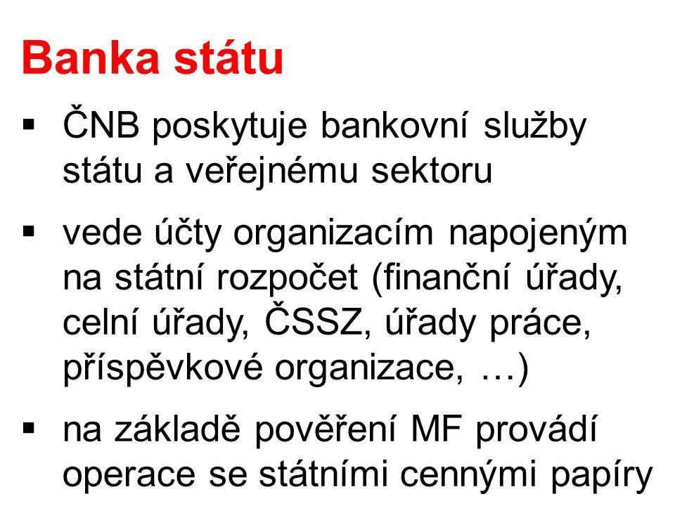 Banka státu  ČNB poskytuje bankovní služby státu a veřejnému sektoru  vede účty organizacím napojeným na státní rozpočet (finanční úřady, celní úřad