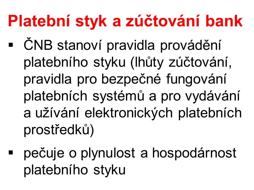 Platební styk a zúčtování bank  ČNB stanoví pravidla provádění platebního styku (lhůty zúčtování, pravidla pro bezpečné fungování platebních systémů