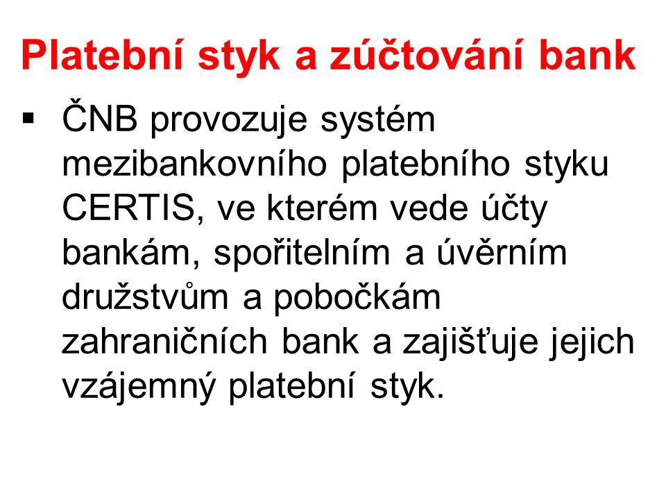 Platební styk a zúčtování bank  ČNB provozuje systém mezibankovního platebního styku CERTIS, ve kterém vede účty bankám, spořitelním a úvěrním družst