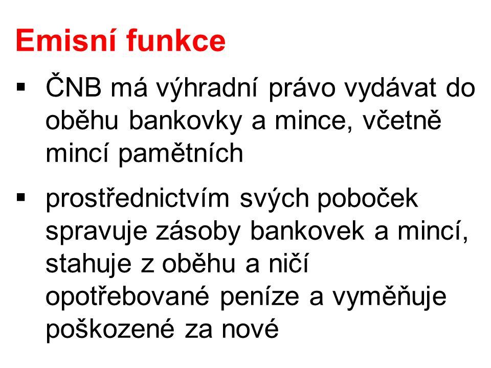 Emisní funkce  ČNB má výhradní právo vydávat do oběhu bankovky a mince, včetně mincí pamětních  prostřednictvím svých poboček spravuje zásoby bankov