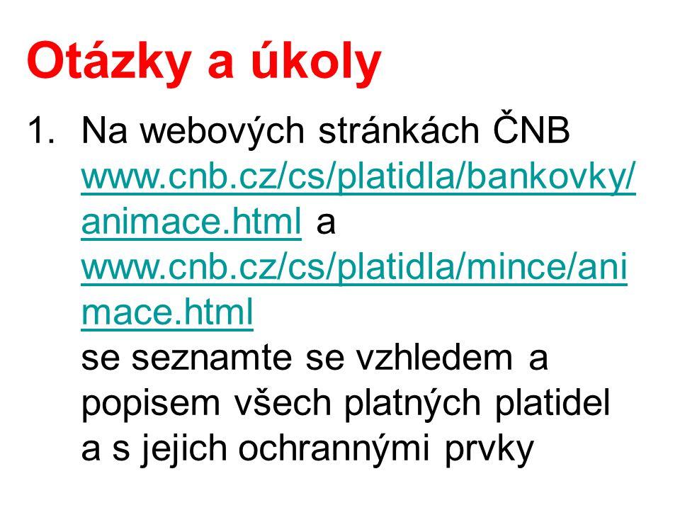 Otázky a úkoly 1.Na webových stránkách ČNB www.cnb.cz/cs/platidla/bankovky/ animace.html a www.cnb.cz/cs/platidla/mince/ani mace.html se seznamte se v