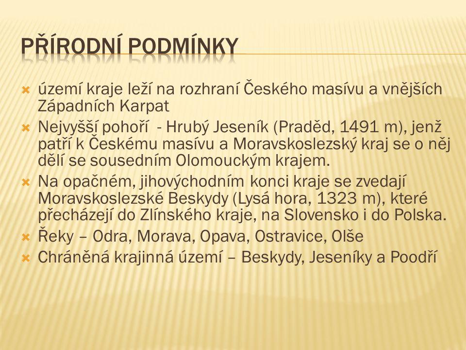  území kraje leží na rozhraní Českého masívu a vnějších Západních Karpat  Nejvyšší pohoří - Hrubý Jeseník (Praděd, 1491 m), jenž patří k Českému masívu a Moravskoslezský kraj se o něj dělí se sousedním Olomouckým krajem.