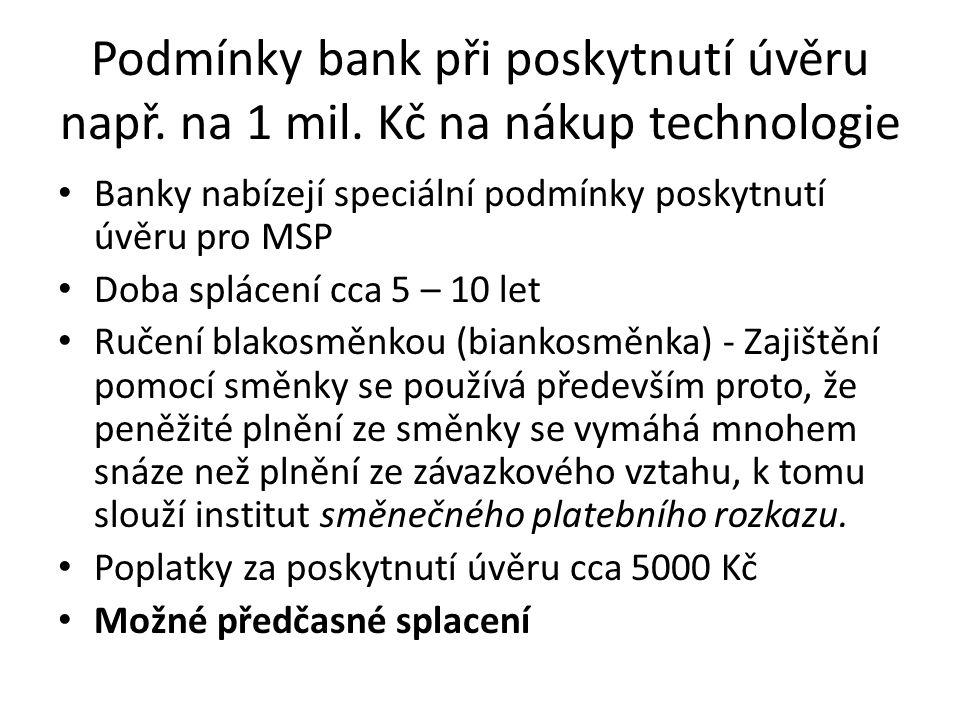 Podmínky bank při poskytnutí úvěru např. na 1 mil. Kč na nákup technologie Banky nabízejí speciální podmínky poskytnutí úvěru pro MSP Doba splácení cc