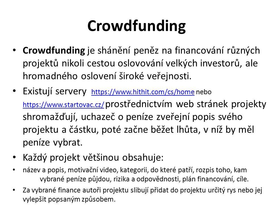Crowdfunding Crowdfunding je shánění peněz na financování různých projektů nikoli cestou oslovování velkých investorů, ale hromadného oslovení široké veřejnosti.