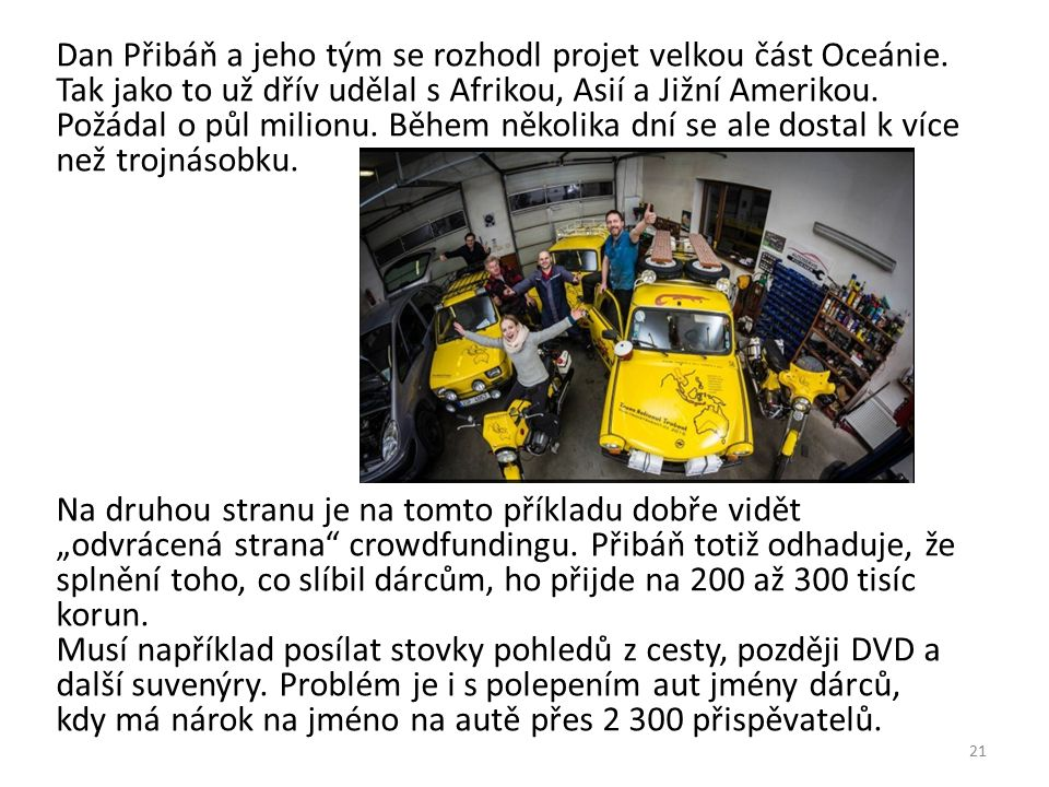 Dan Přibáň a jeho tým se rozhodl projet velkou část Oceánie. Tak jako to už dřív udělal s Afrikou, Asií a Jižní Amerikou. Požádal o půl milionu. Během