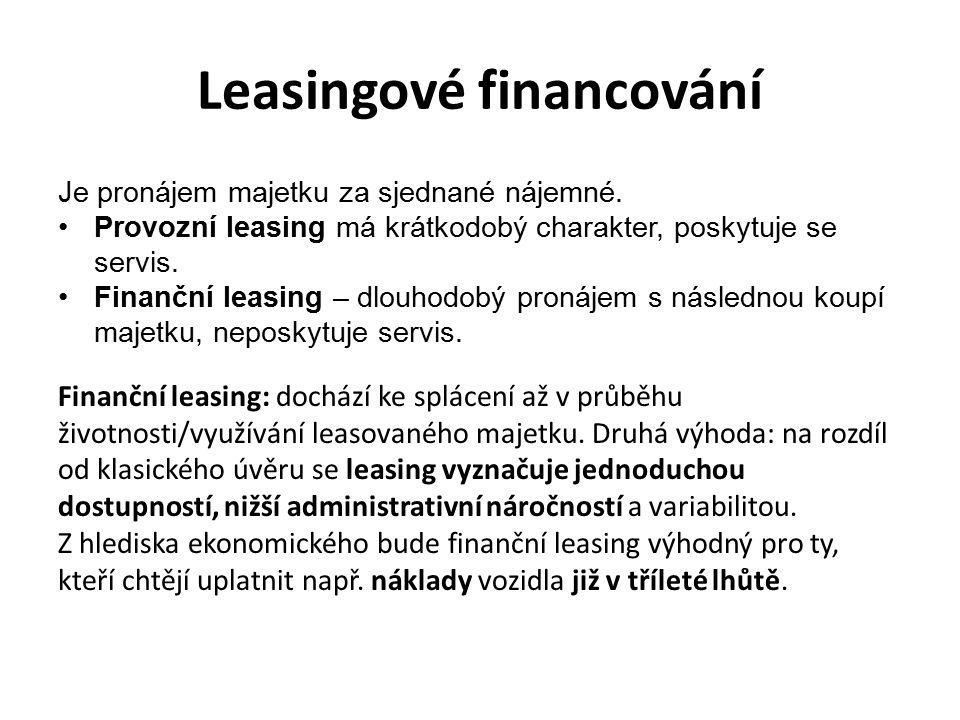 Leasingové financování Je pronájem majetku za sjednané nájemné. Provozní leasing má krátkodobý charakter, poskytuje se servis. Finanční leasing – dlou