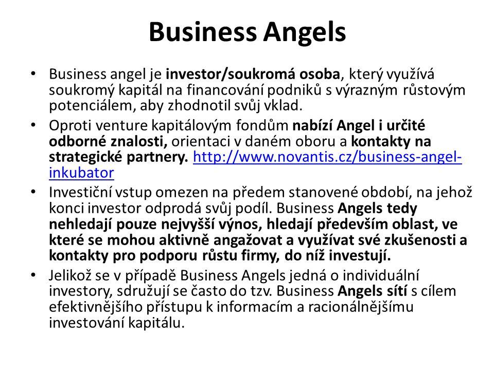 Business Angels Business angel je investor/soukromá osoba, který využívá soukromý kapitál na financování podniků s výrazným růstovým potenciálem, aby