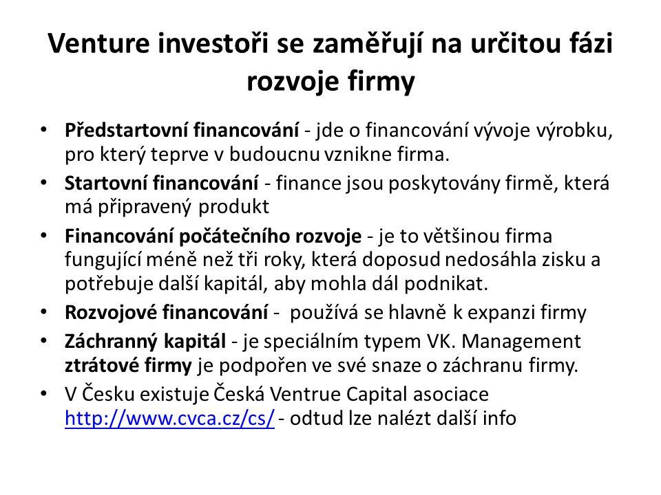 Venture investoři se zaměřují na určitou fázi rozvoje firmy Předstartovní financování - jde o financování vývoje výrobku, pro který teprve v budoucnu vznikne firma.