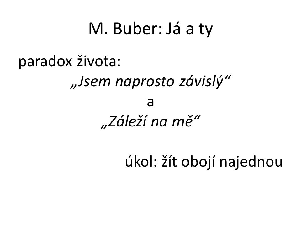 """M. Buber: Já a ty paradox života: """"Jsem naprosto závislý a """"Záleží na mě úkol: žít obojí najednou"""