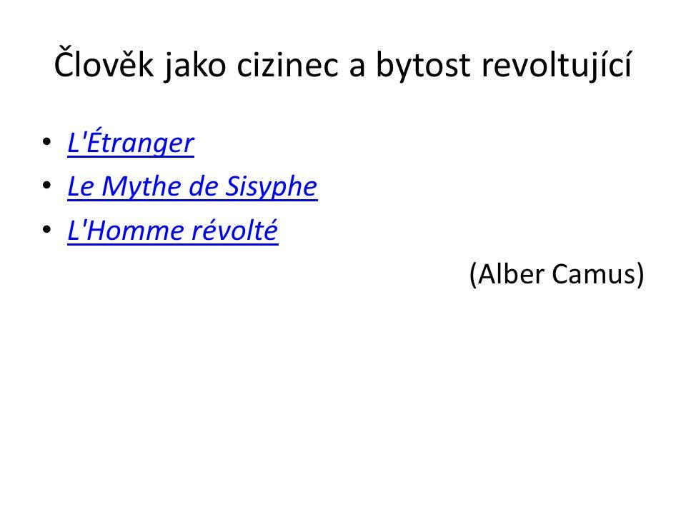 Člověk jako cizinec a bytost revoltující L Étranger Le Mythe de Sisyphe L Homme révolté (Alber Camus)