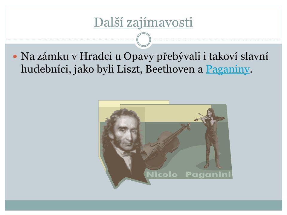 Další zajímavosti Na zámku v Hradci u Opavy přebývali i takoví slavní hudebníci, jako byli Liszt, Beethoven a Paganiny.Paganiny