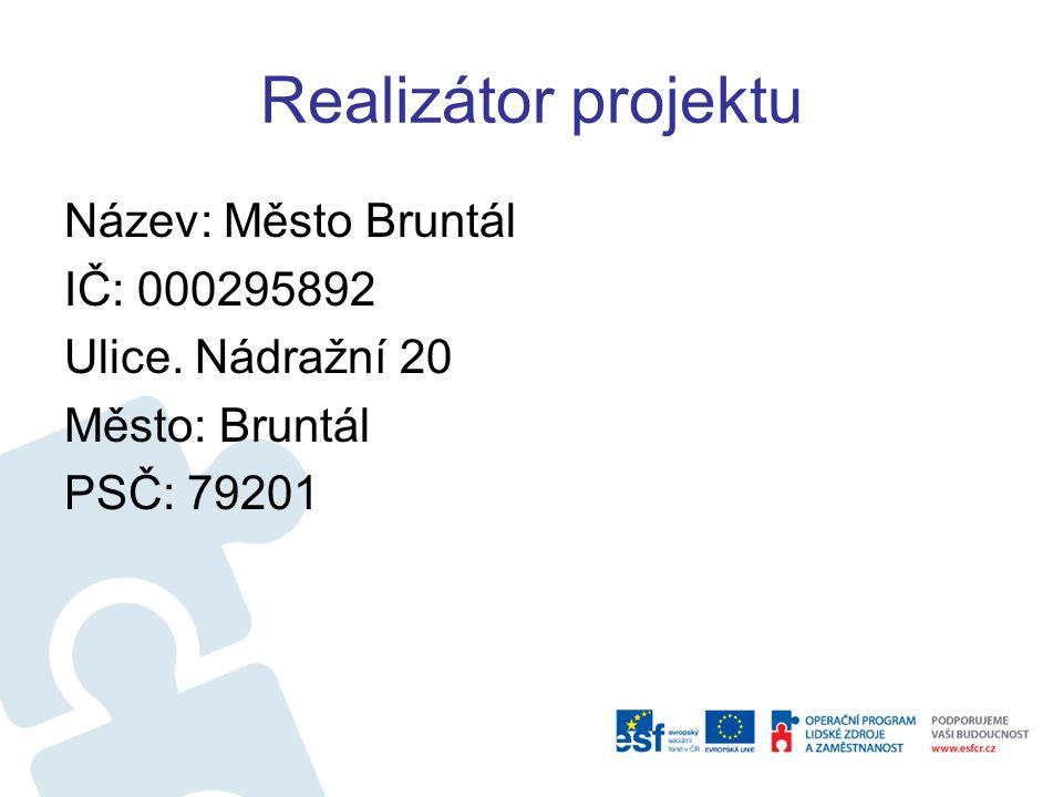 Realizátor projektu Název: Město Bruntál IČ: 000295892 Ulice. Nádražní 20 Město: Bruntál PSČ: 79201