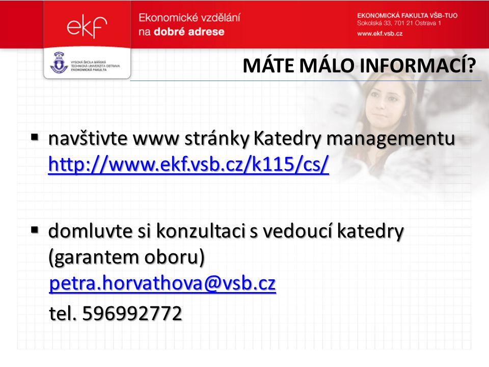  navštivte www stránky Katedry managementu http://www.ekf.vsb.cz/k115/cs/ http://www.ekf.vsb.cz/k115/cs/  domluvte si konzultaci s vedoucí katedry (garantem oboru) petra.horvathova@vsb.cz tel.