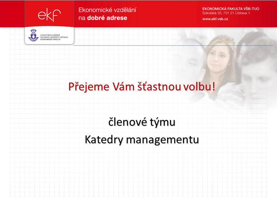 Přejeme Vám šťastnou volbu! členové týmu Katedry managementu