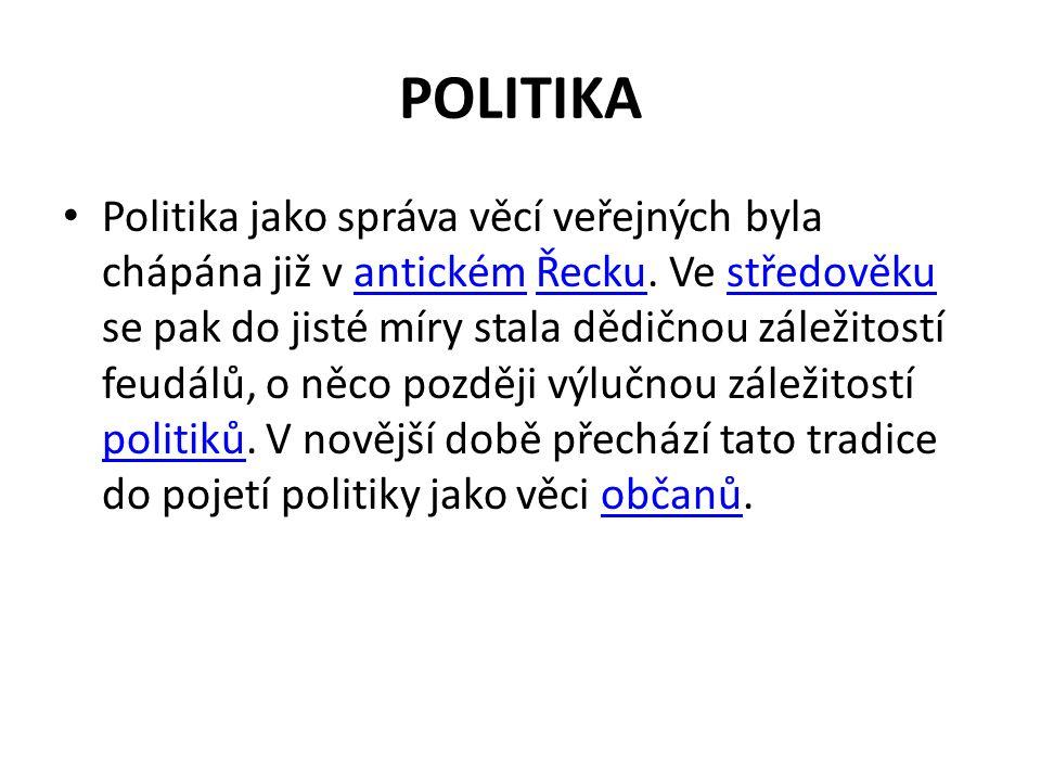 POLITIKA Politika jako správa věcí veřejných byla chápána již v antickém Řecku.