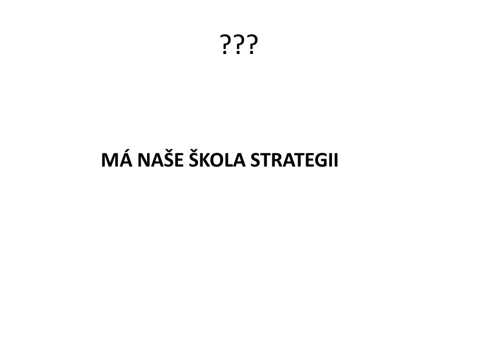 ??? MÁ NAŠE ŠKOLA STRATEGII