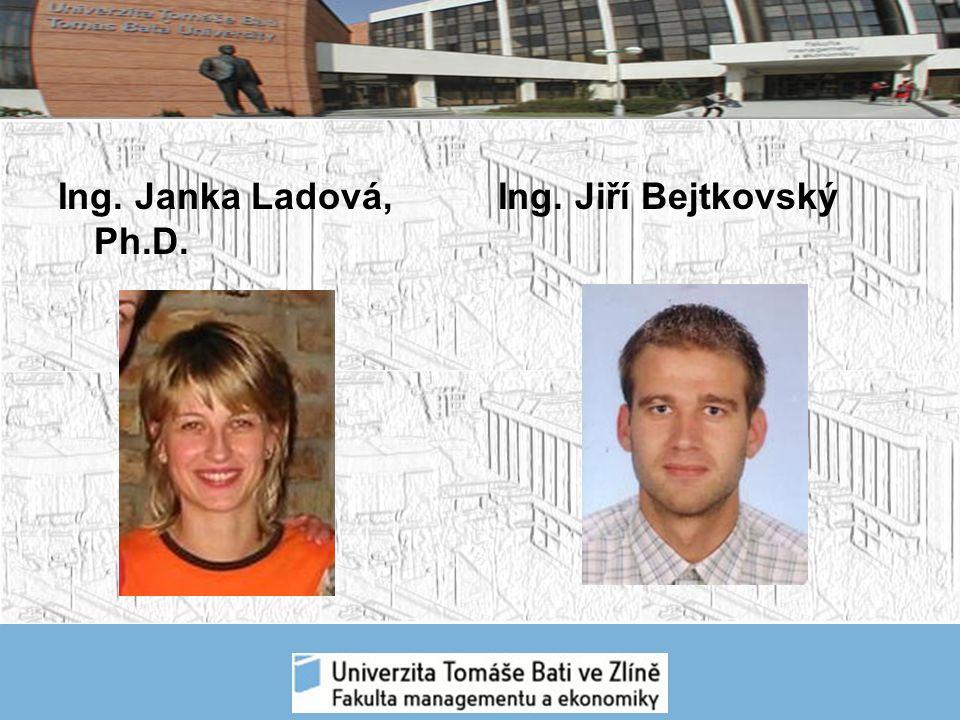 Ing. Janka Ladová, Ph.D. Ing. Jiří Bejtkovský