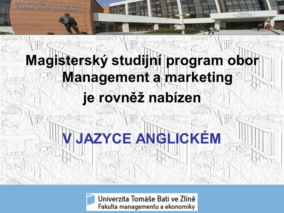 Magisterský studijní program obor Management a marketing je rovněž nabízen V JAZYCE ANGLICKÉM