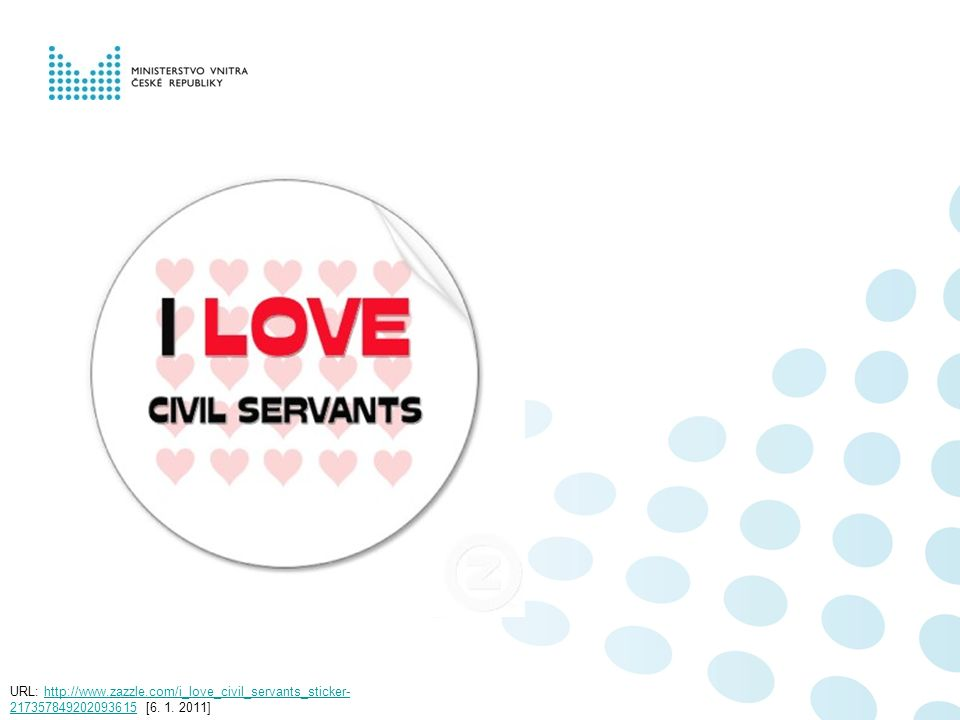 URL: http://www.zazzle.com/i_love_civil_servants_sticker- 217357849202093615 [6. 1. 2011]http://www.zazzle.com/i_love_civil_servants_sticker- 21735784
