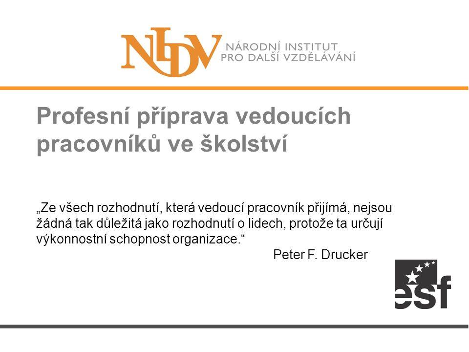 """Profesní příprava vedoucích pracovníků ve školství """"Ze všech rozhodnutí, která vedoucí pracovník přijímá, nejsou žádná tak důležitá jako rozhodnutí o lidech, protože ta určují výkonnostní schopnost organizace. Peter F."""