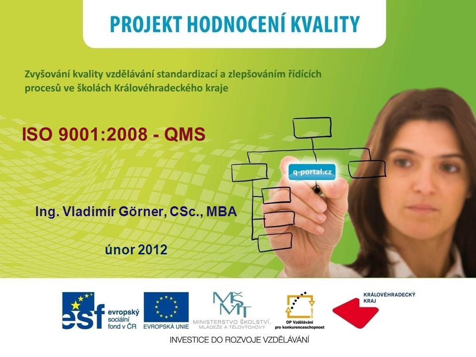 ISO 9001:2008 - QMS Ing. Vladimír Görner, CSc., MBA únor 2012