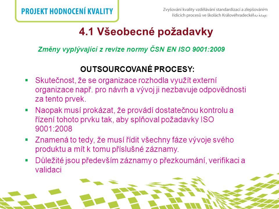nadpis 4.1 Všeobecné požadavky Změny vyplývající z revize normy ČSN EN ISO 9001:2009 OUTSOURCOVANÉ PROCESY:  Skutečnost, že se organizace rozhodla vy