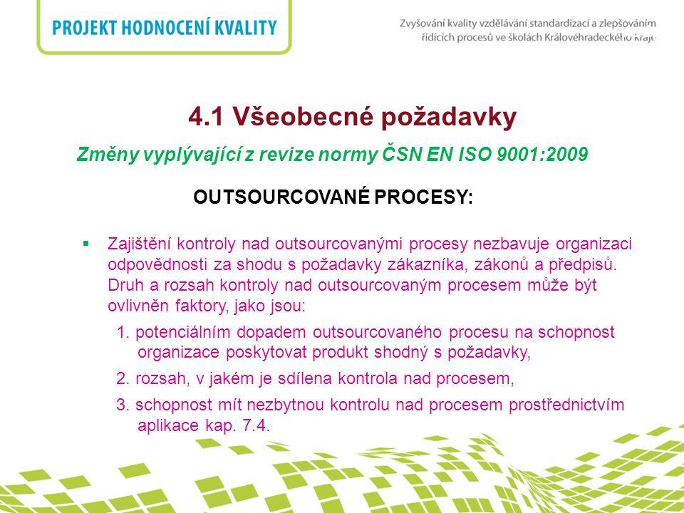 nadpis 4.1 Všeobecné požadavky Změny vyplývající z revize normy ČSN EN ISO 9001:2009 OUTSOURCOVANÉ PROCESY:  Zajištění kontroly nad outsourcovanými p