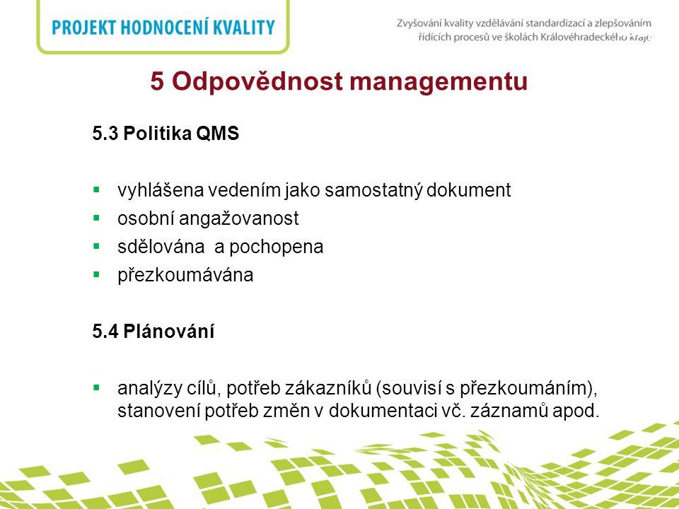 nadpis 5 Odpovědnost managementu 5.3 Politika QMS  vyhlášena vedením jako samostatný dokument  osobní angažovanost  sdělována a pochopena  přezkou