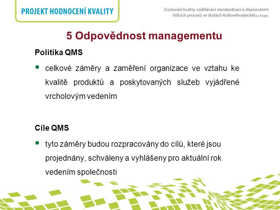 nadpis 5 Odpovědnost managementu Politika QMS  celkové záměry a zaměření organizace ve vztahu ke kvalitě produktů a poskytovaných služeb vyjádřené vr