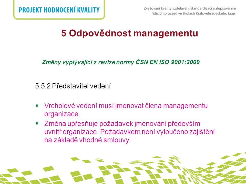 nadpis 5 Odpovědnost managementu Změny vyplývající z revize normy ČSN EN ISO 9001:2009 5.5.2 Představitel vedení  Vrcholové vedení musí jmenovat člen