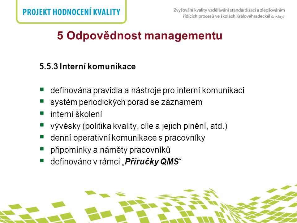 nadpis 5 Odpovědnost managementu 5.5.3 Interní komunikace  definována pravidla a nástroje pro interní komunikaci  systém periodických porad se zázna