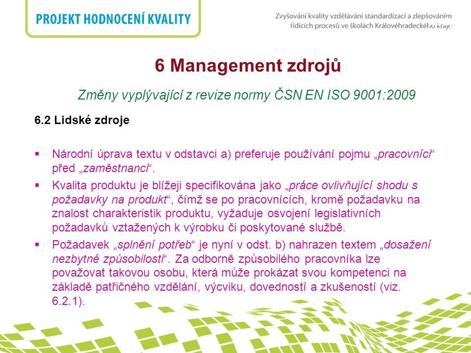 nadpis 6 Management zdrojů Změny vyplývající z revize normy ČSN EN ISO 9001:2009 6.2 Lidské zdroje  Národní úprava textu v odstavci a) preferuje použ