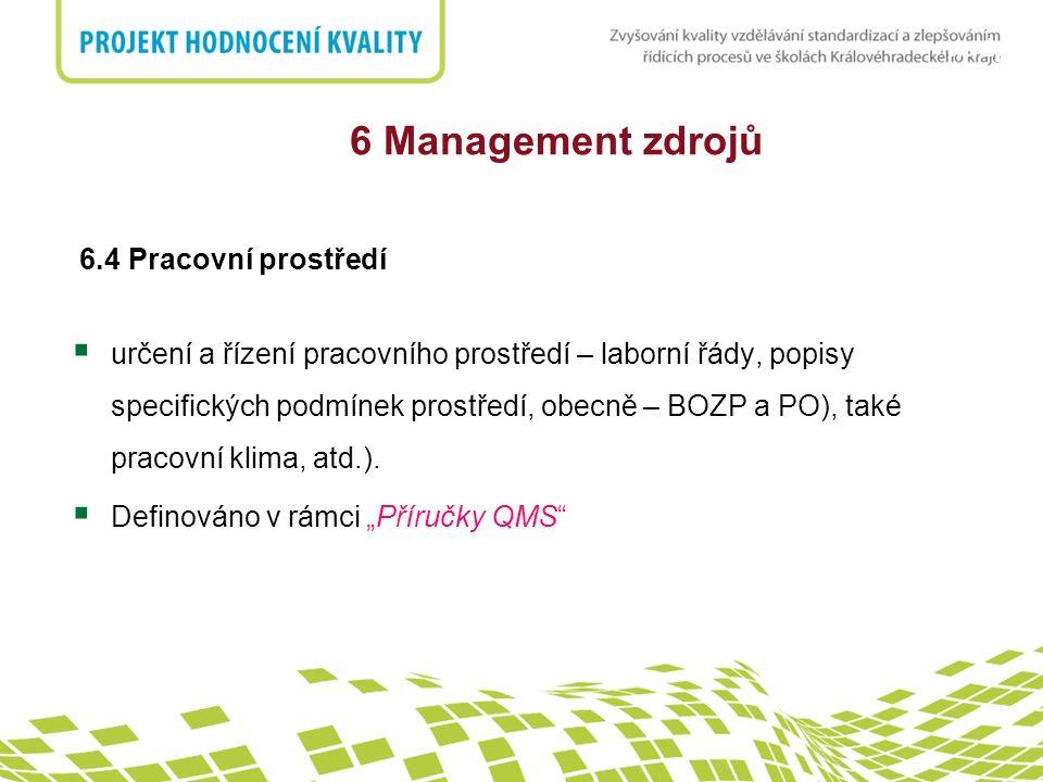 nadpis 6 Management zdrojů 6.4 Pracovní prostředí  určení a řízení pracovního prostředí – laborní řády, popisy specifických podmínek prostředí, obecn