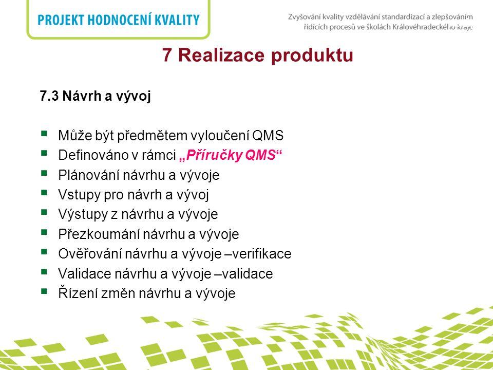"""nadpis 7 Realizace produktu 7.3 Návrh a vývoj  Může být předmětem vyloučení QMS  Definováno v rámci """"Příručky QMS""""  Plánování návrhu a vývoje  Vst"""