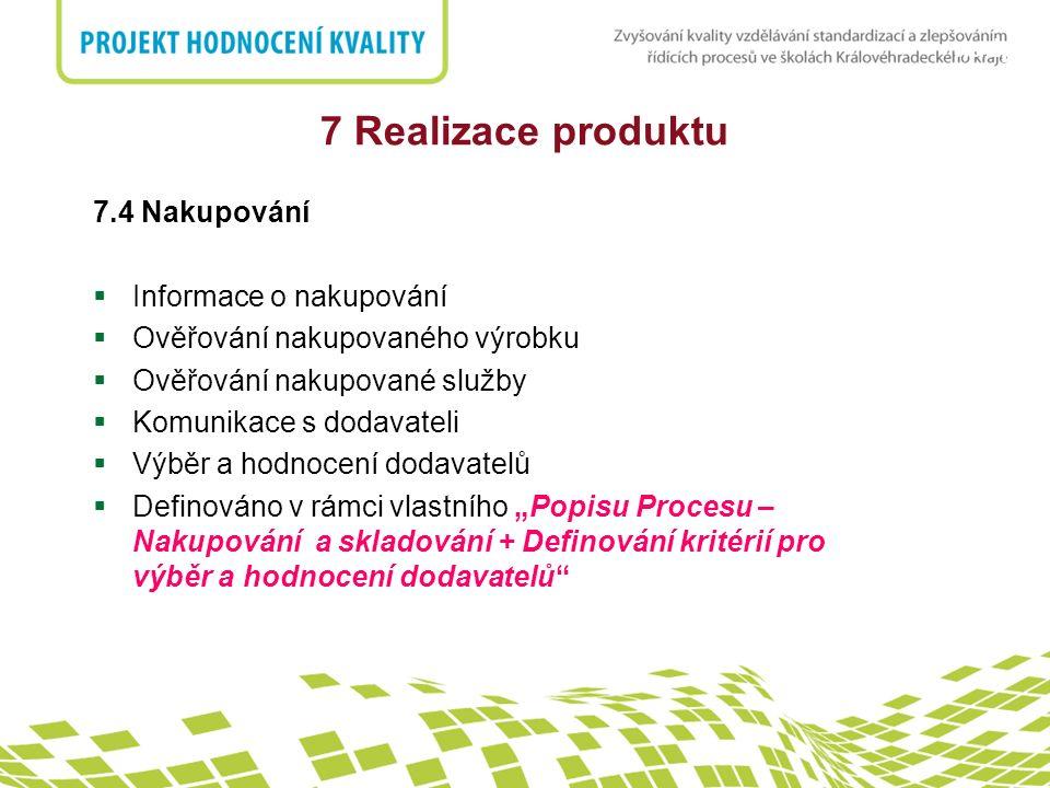nadpis 7 Realizace produktu 7.4 Nakupování  Informace o nakupování  Ověřování nakupovaného výrobku  Ověřování nakupované služby  Komunikace s doda