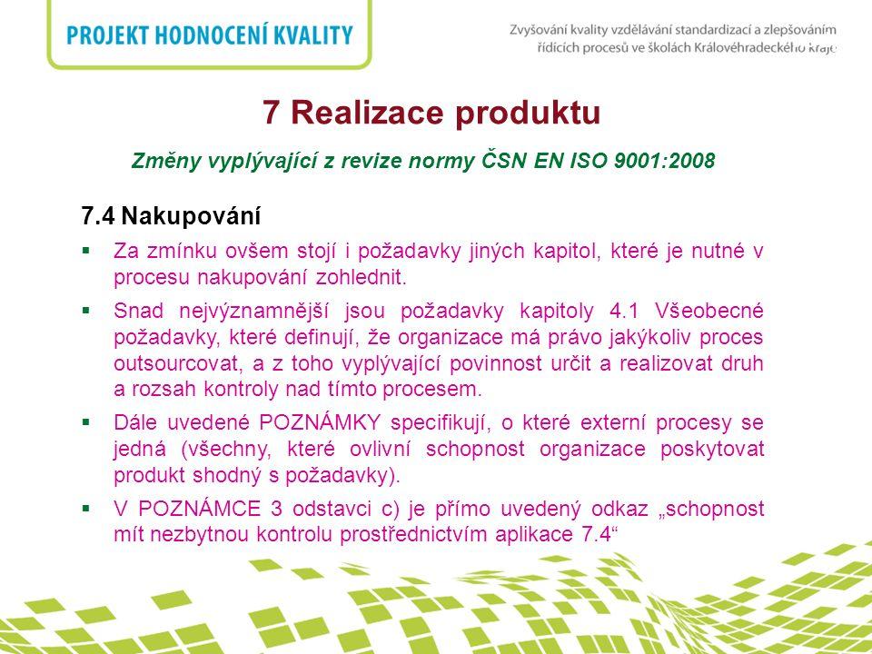 nadpis 7 Realizace produktu Změny vyplývající z revize normy ČSN EN ISO 9001:2008 7.4 Nakupování  Za zmínku ovšem stojí i požadavky jiných kapitol, k