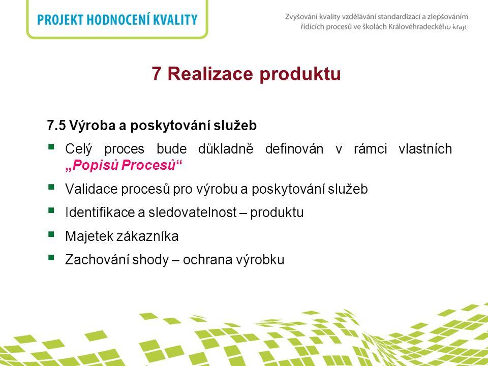 """nadpis 7 Realizace produktu 7.5 Výroba a poskytování služeb  Celý proces bude důkladně definován v rámci vlastních """"Popisů Procesů""""  Validace proces"""