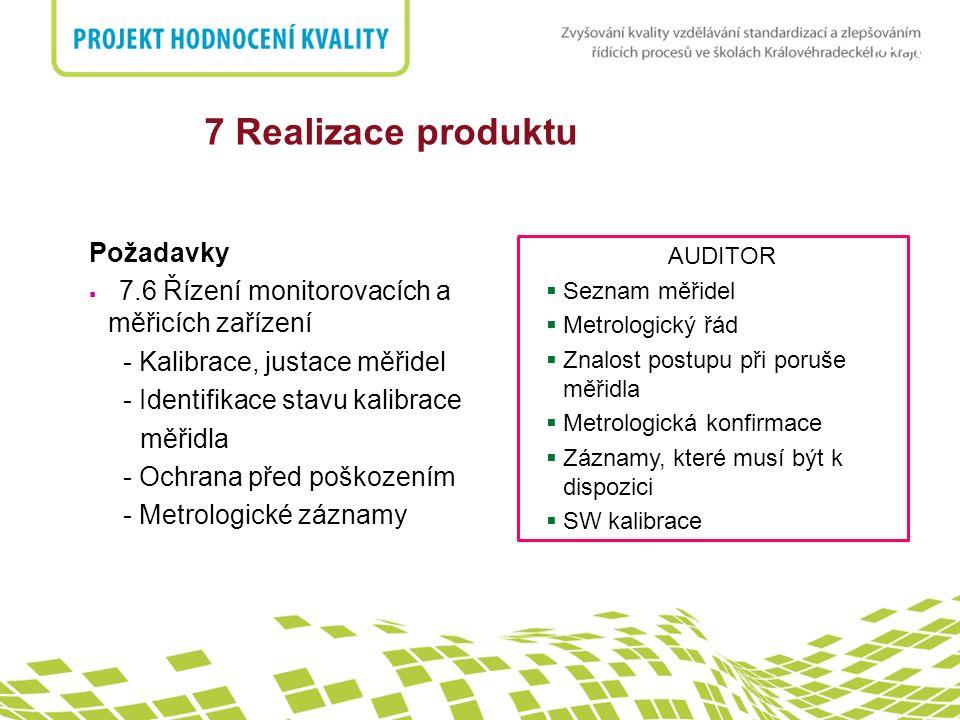 nadpis 7 Realizace produktu5. Odpovědnost managementu Požadavky  7.6 Řízení monitorovacích a měřicích zařízení - Kalibrace, justace měřidel - Identif