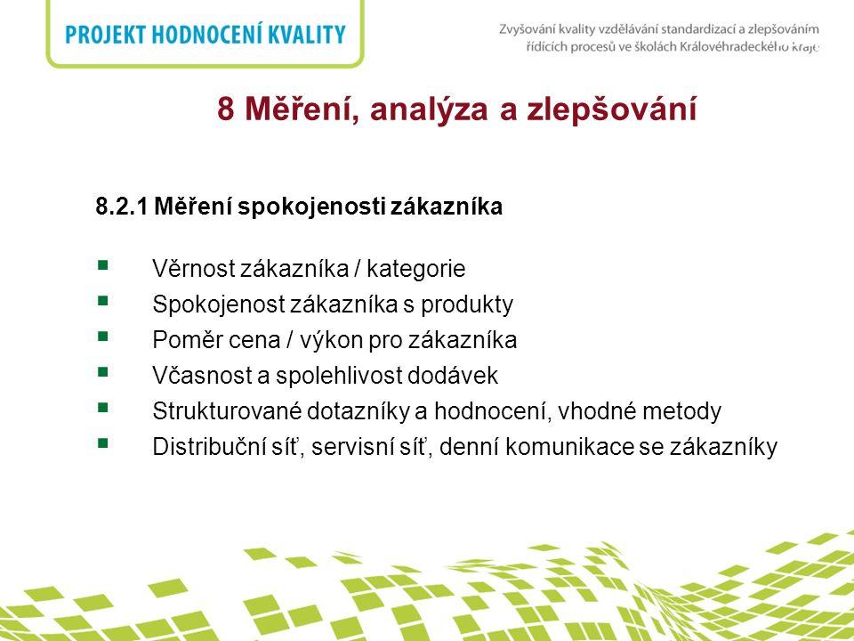 nadpis 8 Měření, analýza a zlepšování 8.2.1 Měření spokojenosti zákazníka  Věrnost zákazníka / kategorie  Spokojenost zákazníka s produkty  Poměr c