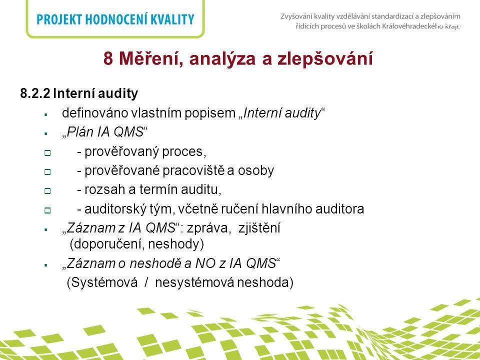 """nadpis 8 Měření, analýza a zlepšování 8.2.2 Interní audity  definováno vlastním popisem """"Interní audity""""  """"Plán IA QMS""""  - prověřovaný proces,  -"""