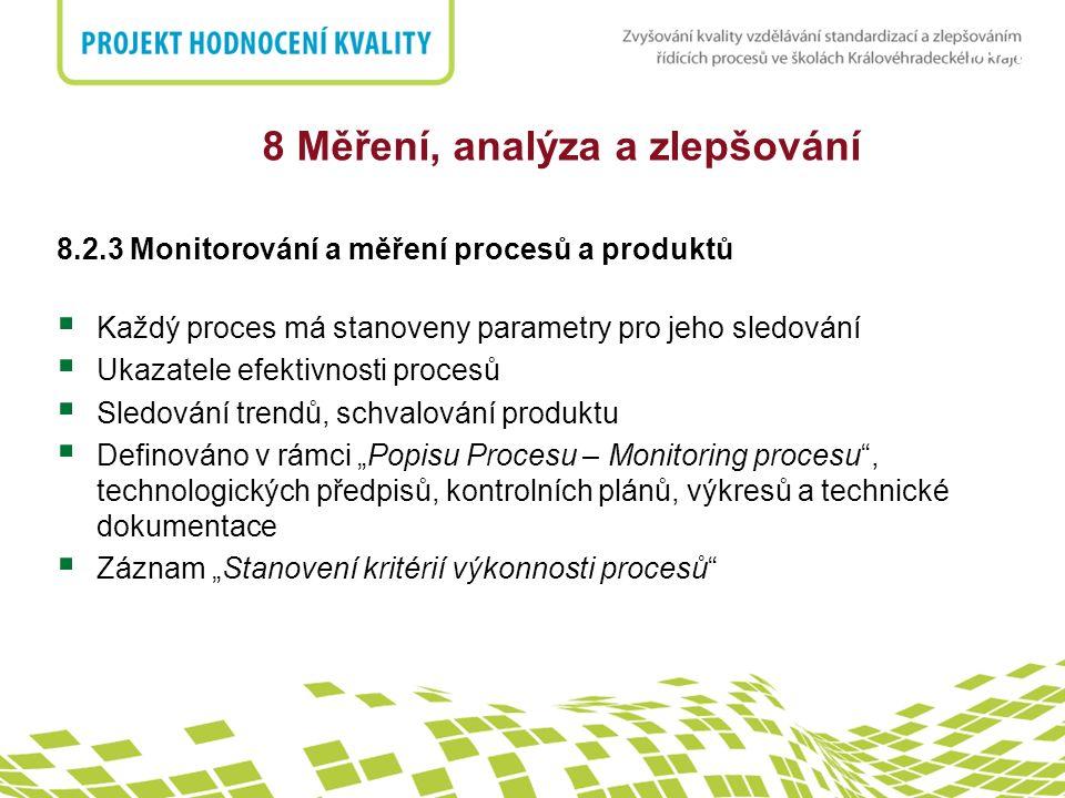 nadpis 8 Měření, analýza a zlepšování 8.2.3 Monitorování a měření procesů a produktů  Každý proces má stanoveny parametry pro jeho sledování  Ukazat