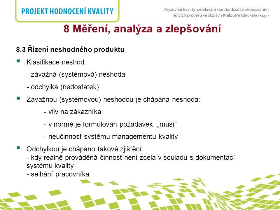 nadpis 8 Měření, analýza a zlepšování 8.3 Řízení neshodného produktu  Klasifikace neshod: - závažná (systémová) neshoda - odchylka (nedostatek)  Záv