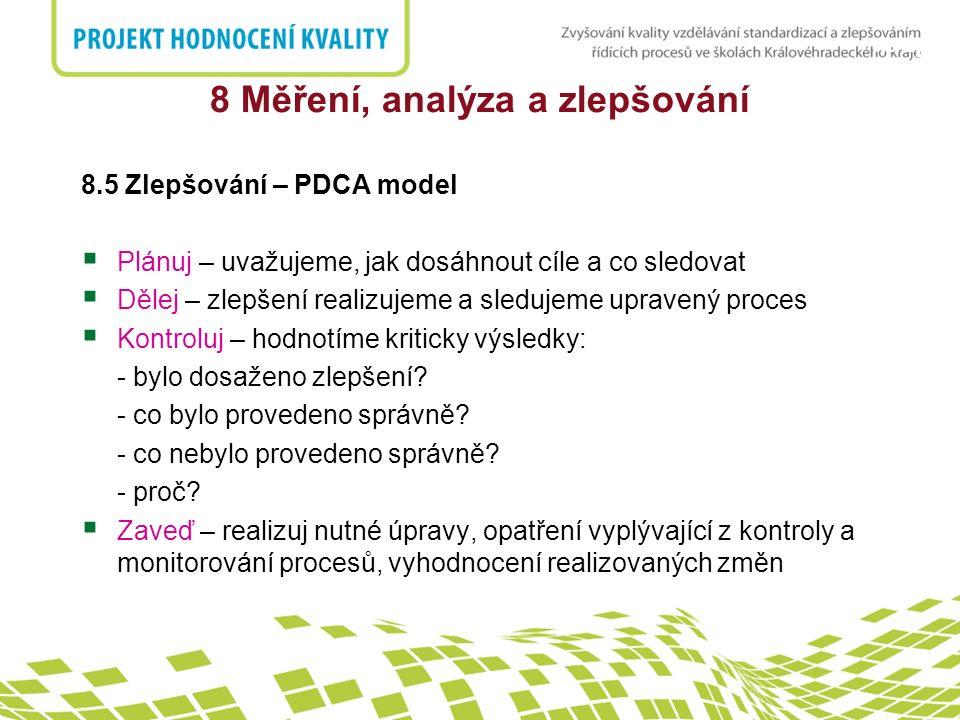 nadpis 8 Měření, analýza a zlepšování 8.5 Zlepšování – PDCA model  Plánuj – uvažujeme, jak dosáhnout cíle a co sledovat  Dělej – zlepšení realizujem